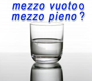 bicchiere mezzo pieno e mezzo vuoto